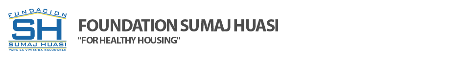 Fundación Sumaj Huasi - Para la vivienda saludable